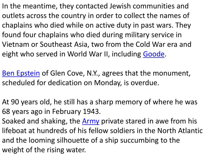 In the meantime, they contacted Jewish communities and outlets across the country in order to collect the names of chaplains who died while on active duty in past wars. They found four chaplains who died during military service in Vietnam or Southeast Asia, two from the Cold War era and eight who served in World War II, including
