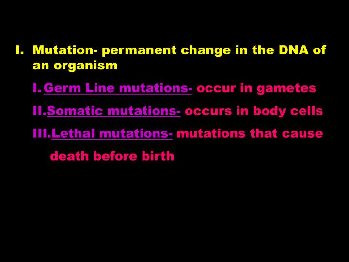 Mutation- permanent change in the DNA of an organism