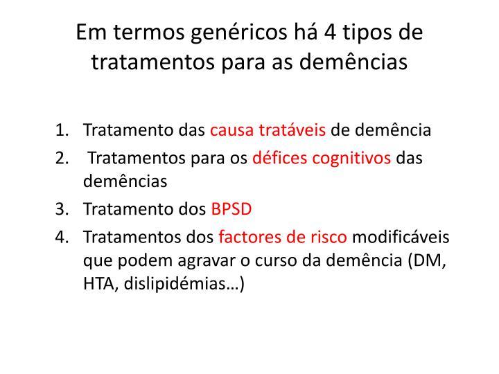 Em termos genéricos há 4 tipos de tratamentos para as demências