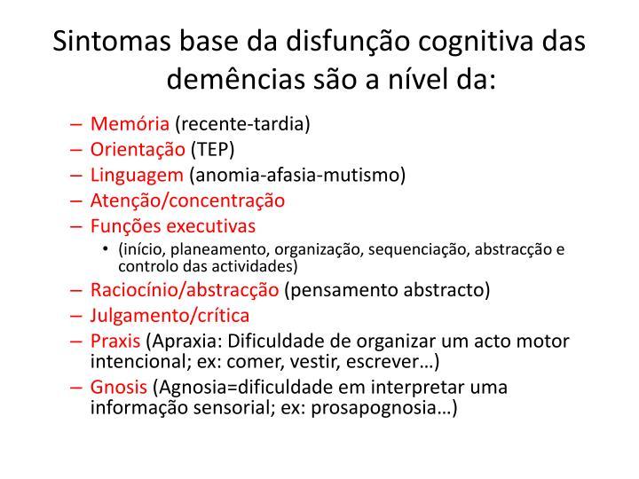 Sintomas base da disfunção cognitiva das demências são a nível da: