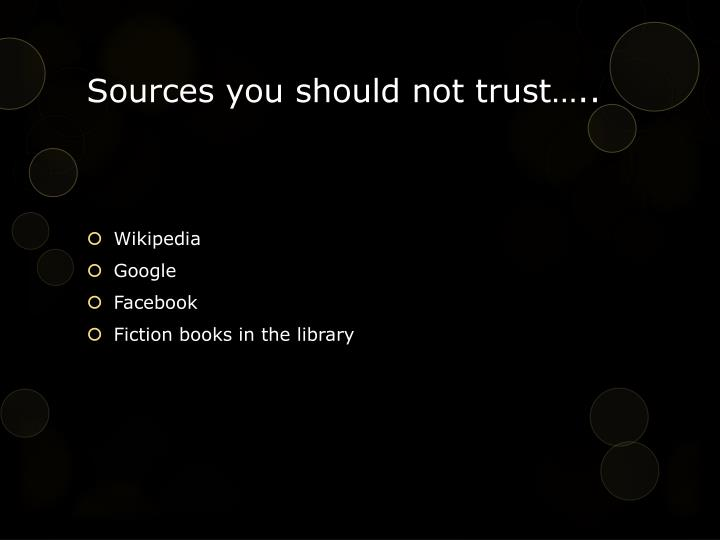 Sources you should not trust…..