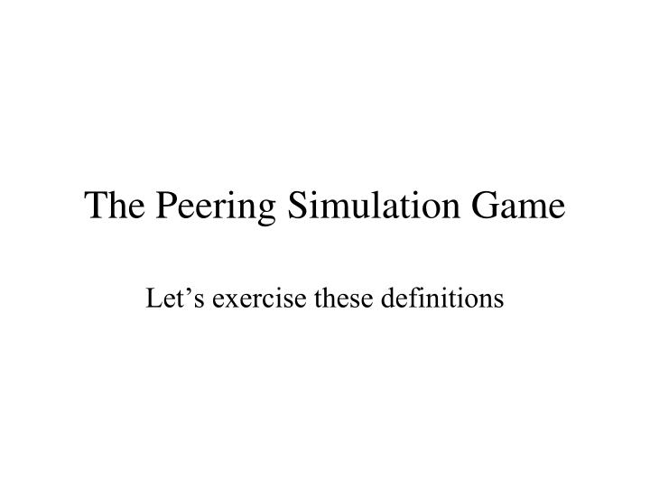 The Peering Simulation Game