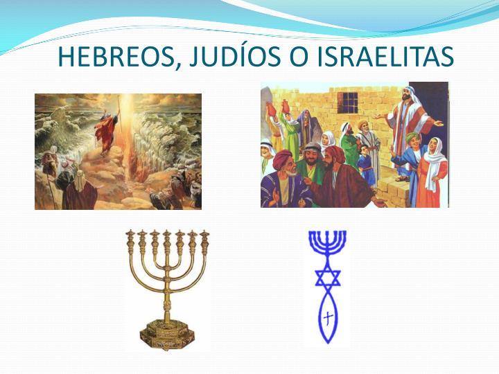 HEBREOS, JUDÍOS O ISRAELITAS