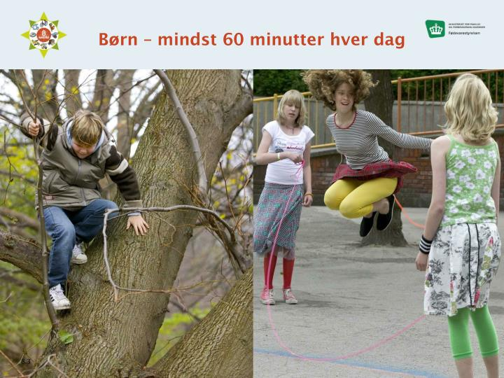 Børn – mindst 60 minutter hver dag