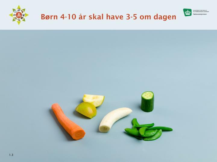 Børn 4-10 år skal have 3-5 om dagen