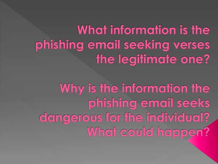 What information is the phishing email seeking verses the legitimate one?