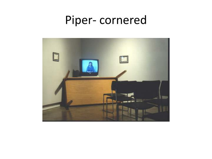 Piper- cornered