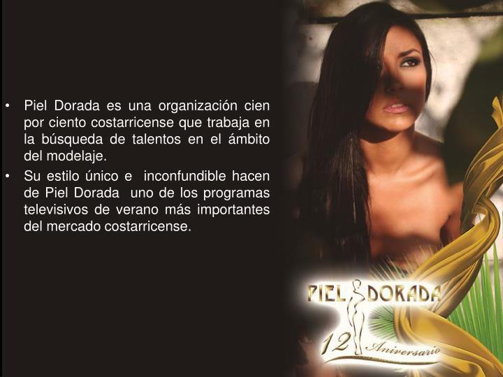 Piel Dorada es una organización cien por ciento costarricense que trabaja en la búsqueda de talentos en el ámbito del modelaje.