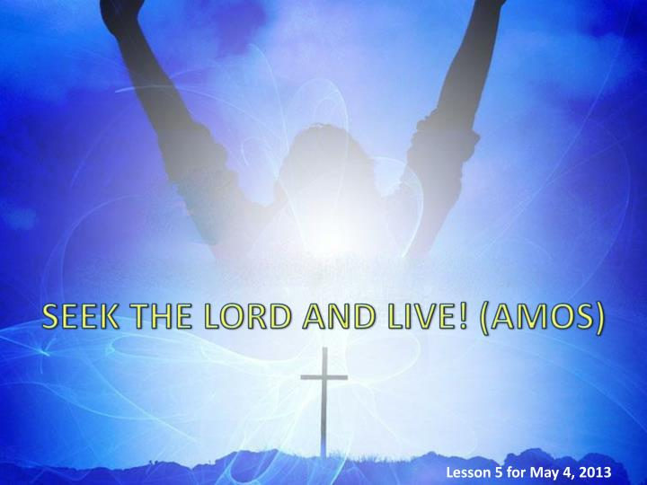 SEEK THE LORD AND LIVE! (AMOS)