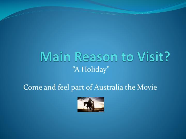 Main Reason to Visit?