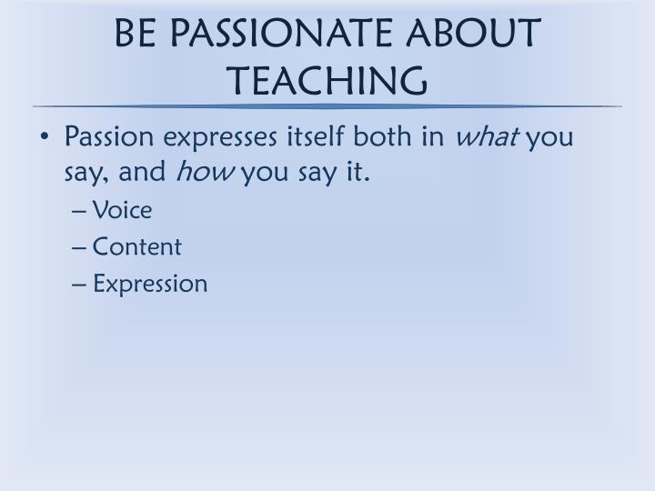 BE PASSIONATE ABOUT TEACHING