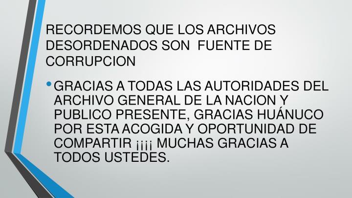 RECORDEMOS QUE LOS ARCHIVOS DESORDENADOS SON  FUENTE DE CORRUPCION