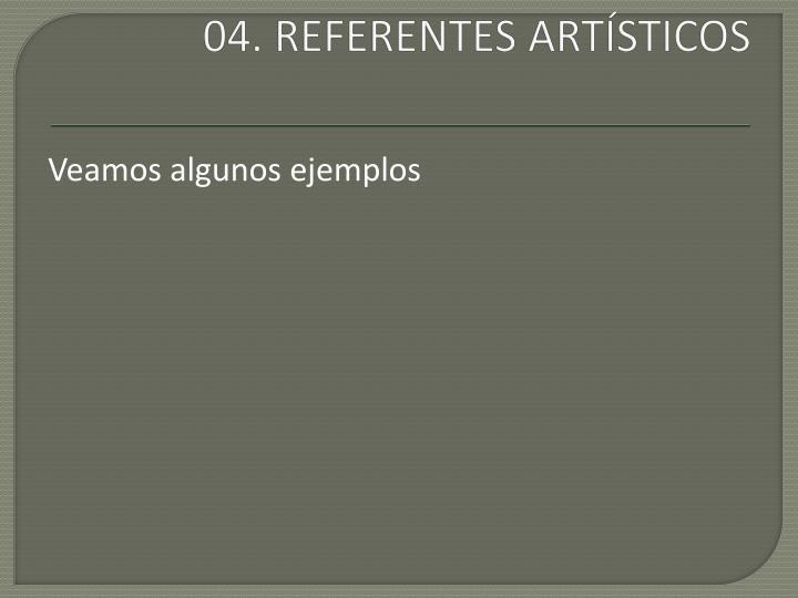 04. REFERENTES ARTÍSTICOS