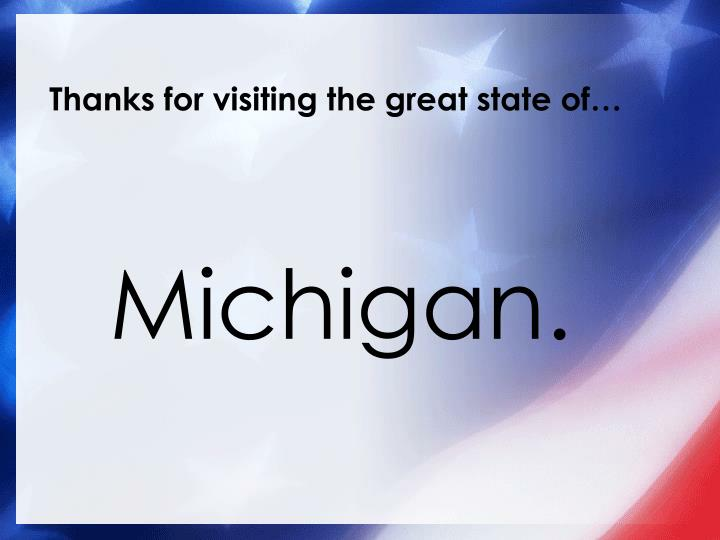 Thanks for visiting the great state of…