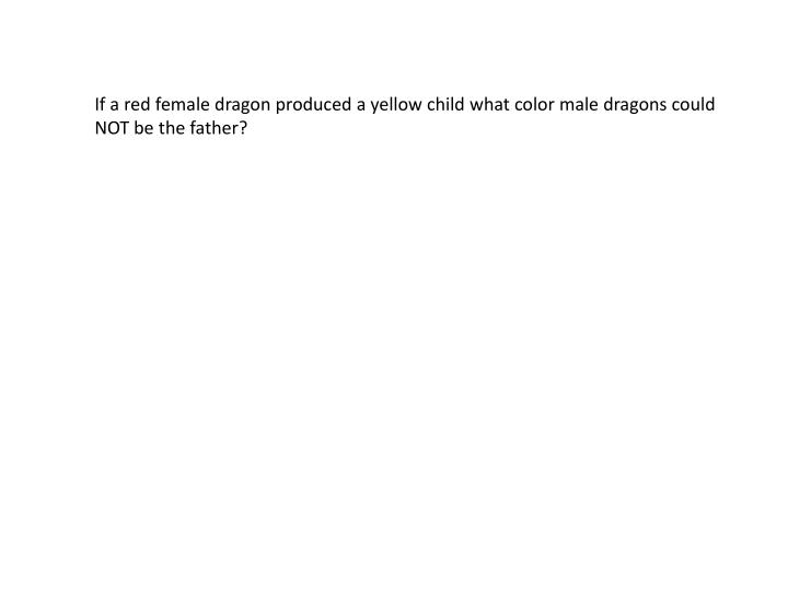 If a red female dragon produced a yellow child what color male dragons could