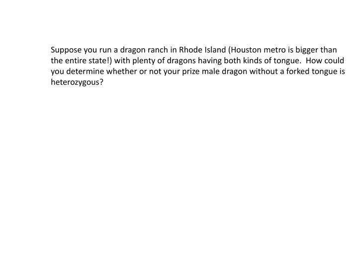 Suppose you run a dragon ranch in Rhode Island (Houston metro is bigger than