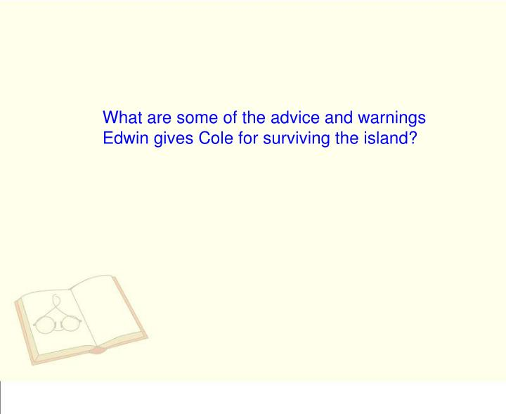 What are some of the advice and warnings Edwin gives Cole for surviving the island?
