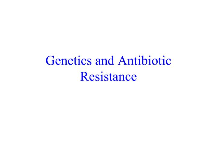 Genetics and Antibiotic Resistance