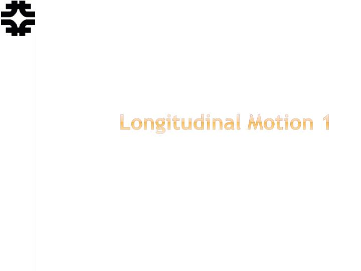 Longitudinal Motion 1