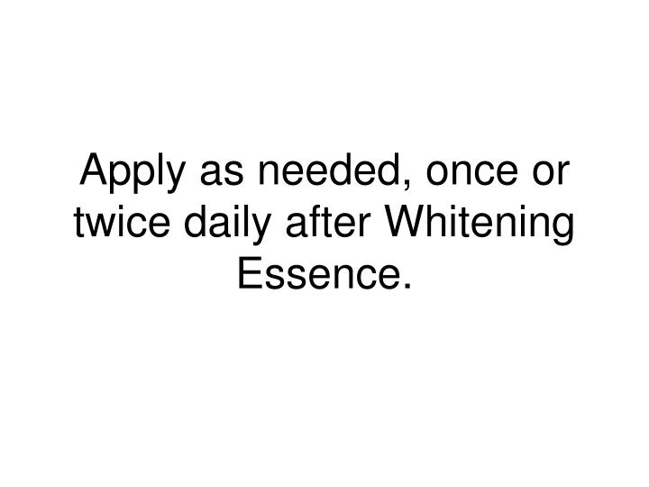 Apply as needed, once or twice daily after Whitening Essence.