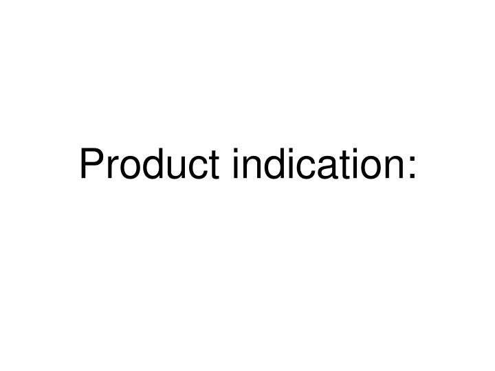 Product indication: