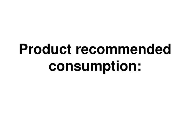 Product recommended consumption: