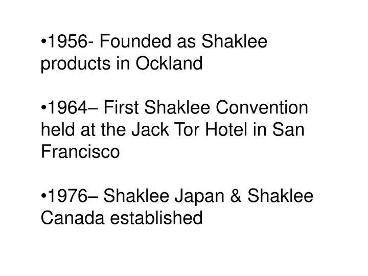 1956- Founded as Shaklee products in