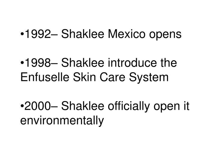 1992– Shaklee Mexico opens