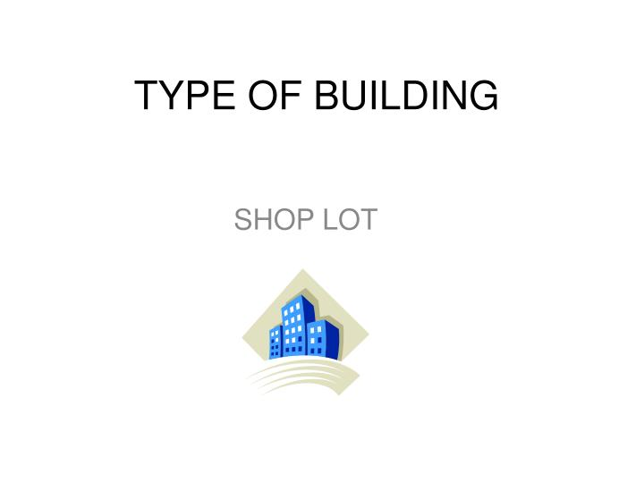 TYPE OF BUILDING