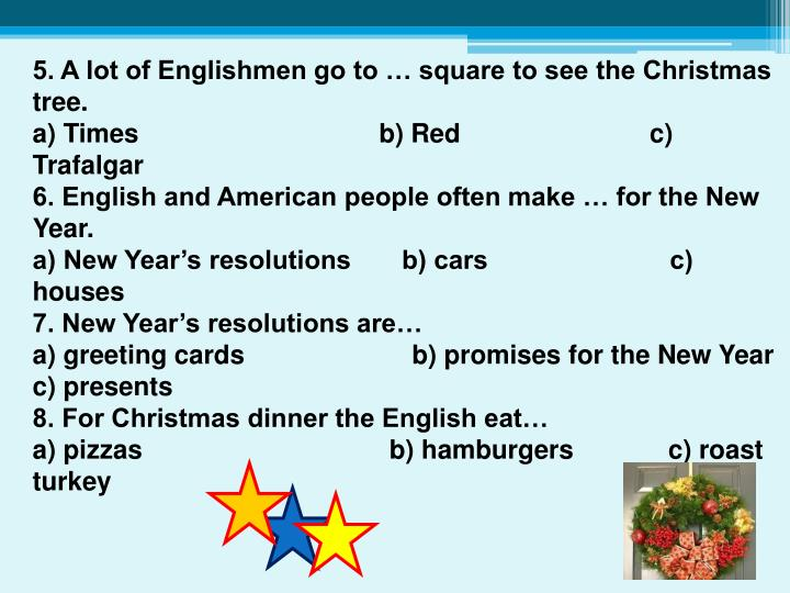 5. A lot of Englishmen go to … square to see the Christmas tree.