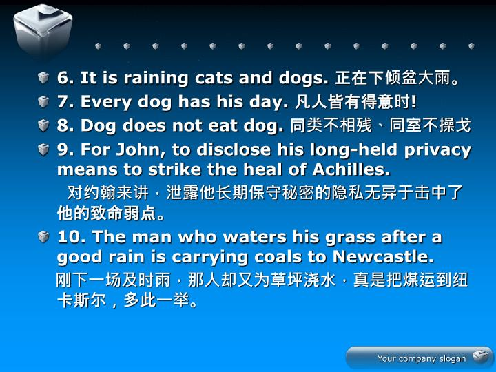6. It is raining cats and dogs.