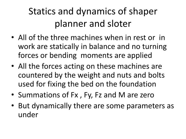 Statics and dynamics of shaper planner and sloter