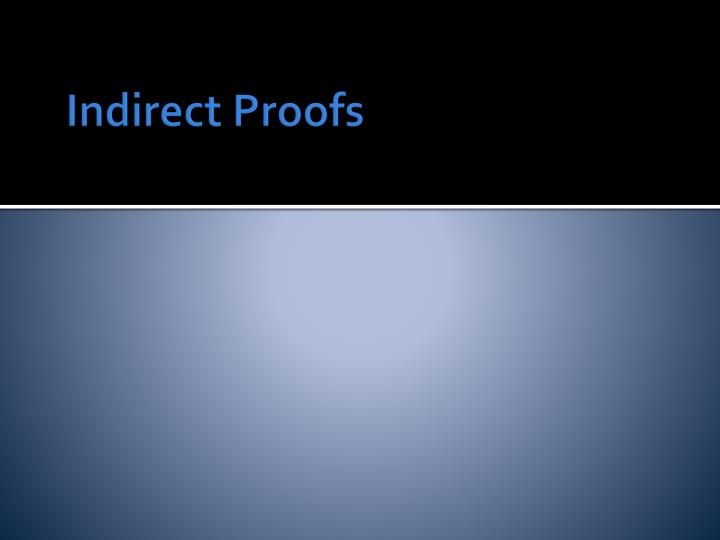Indirect Proofs