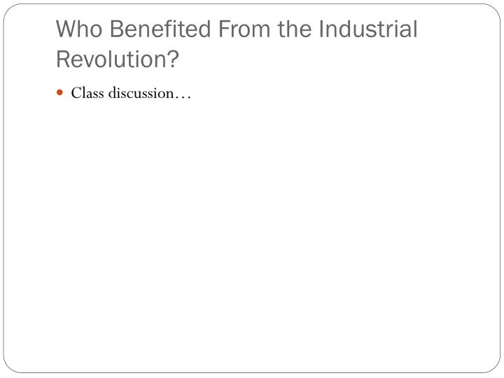 Who Benefited From the Industrial Revolution?