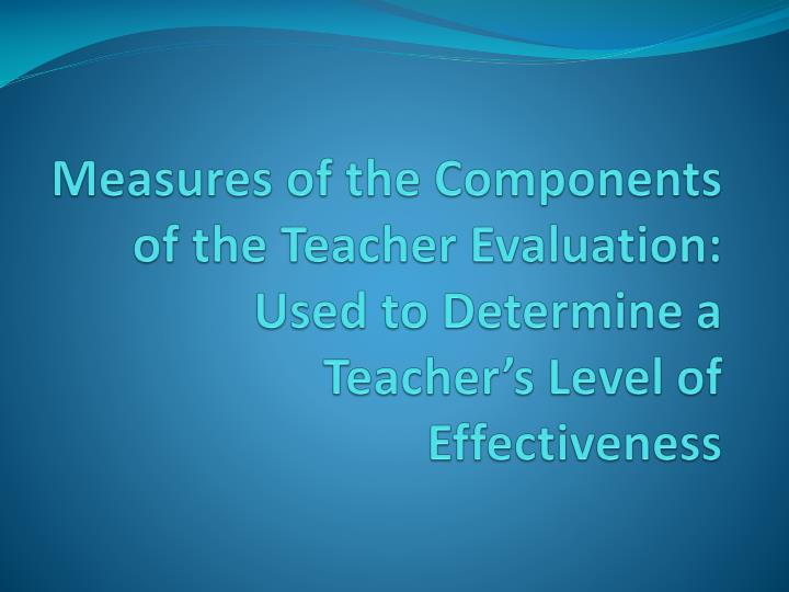 Measures of the Components of the Teacher Evaluation:
