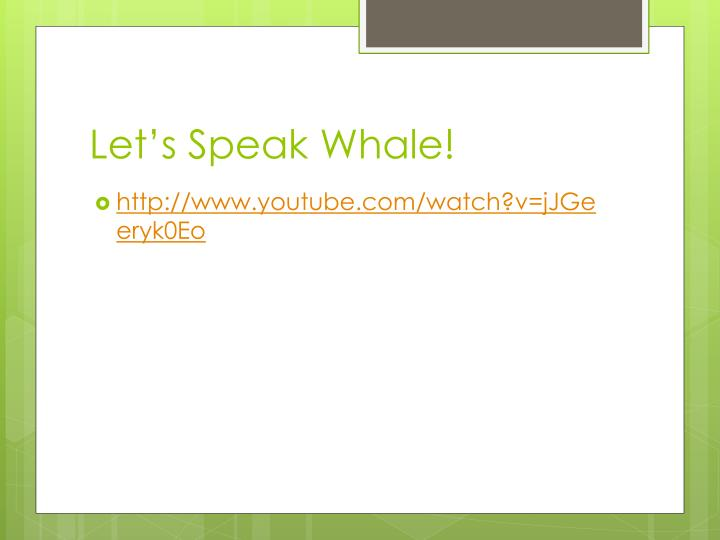 Let's Speak Whale!