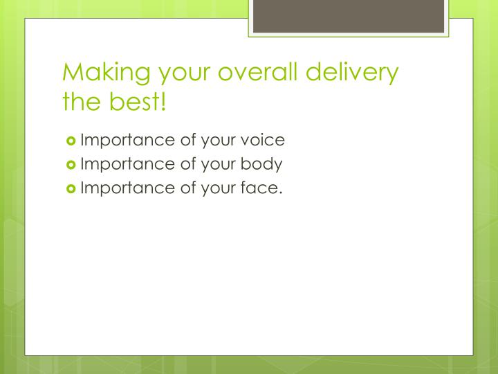 Making your overall delivery the best!