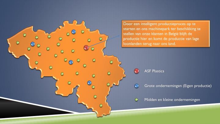Door een intelligent productieproces op te starten en ons machinepark ter beschikking te stellen van onze klanten in België blijft de productie hier en komt de productie van lage loonlanden terug naar ons land.