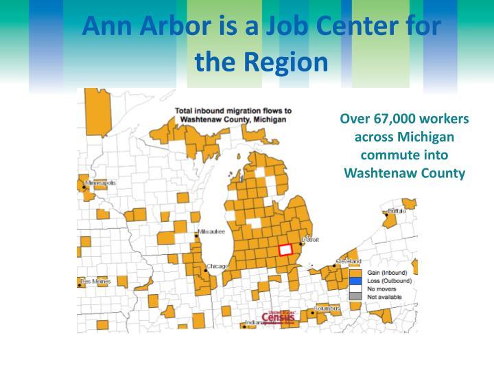 Ann Arbor is a Job Center for the Region