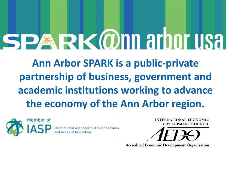 Ann Arbor SPARK is a public-private partnership of business, government and academic institutions wo...