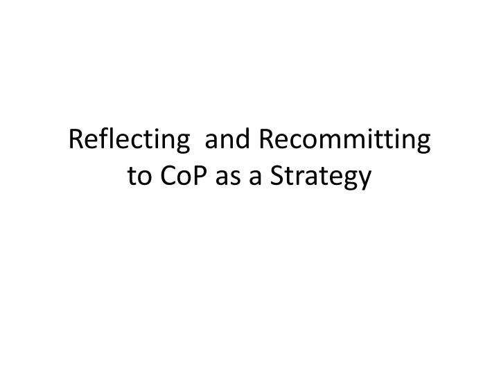 Reflecting and recommitting to cop as a strategy