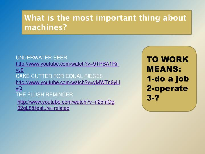 What is the most important thing about machines?