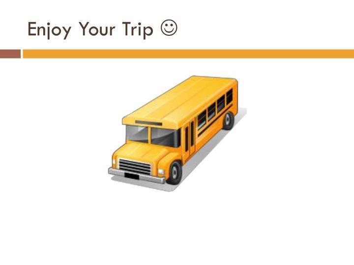 Enjoy Your Trip