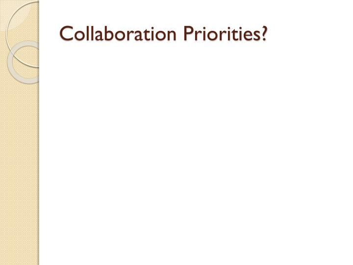 Collaboration Priorities?