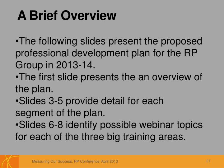 The following slides present the proposed professional development plan for the RP Group in 2013-14.