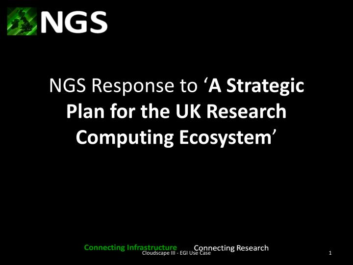 Ngs response to a strategic plan for the uk research computing ecosystem