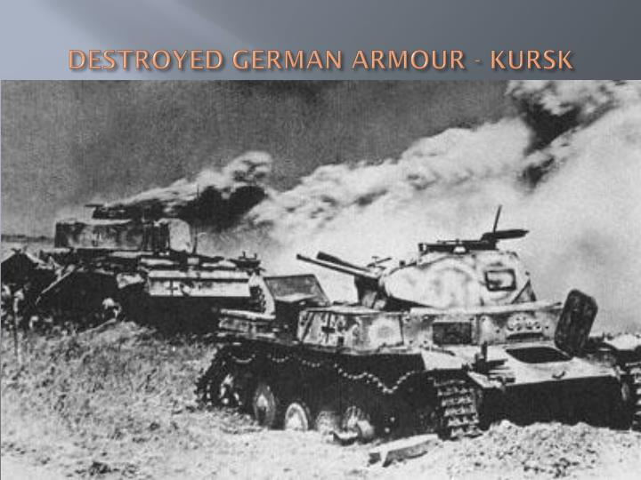 DESTROYED GERMAN ARMOUR - KURSK