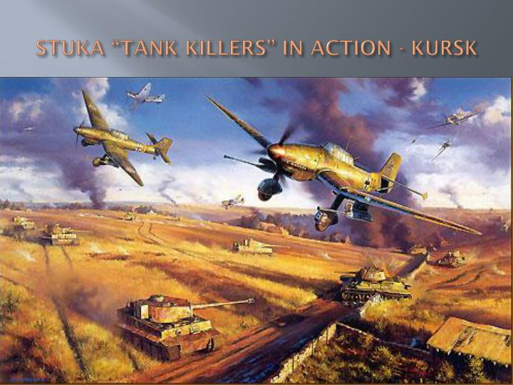 "STUKA ""TANK KILLERS"" IN ACTION - KURSK"