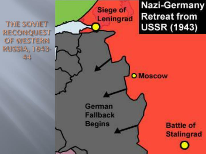 THE SOVIET RECONQUEST OF WESTERN RUSSIA, 1943-44