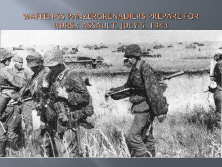 WAFFEN-SS PANZERGRENADIERS PREPARE FOR KURSK ASSAULT, JULY 5, 1943
